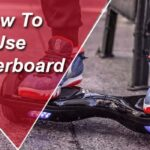 How To Use Hoverboard Complete Guide